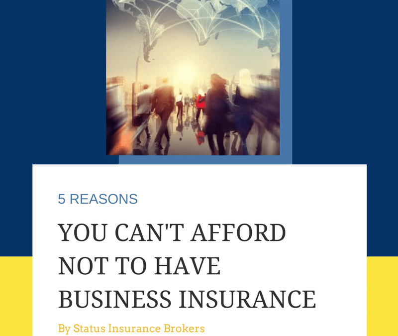 5 Reasons your small business cannot afford not to have business insurance